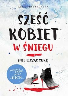 """Anna Fryczkowska """"Sześć kobiet w śniegu (nie licząc suki)"""""""