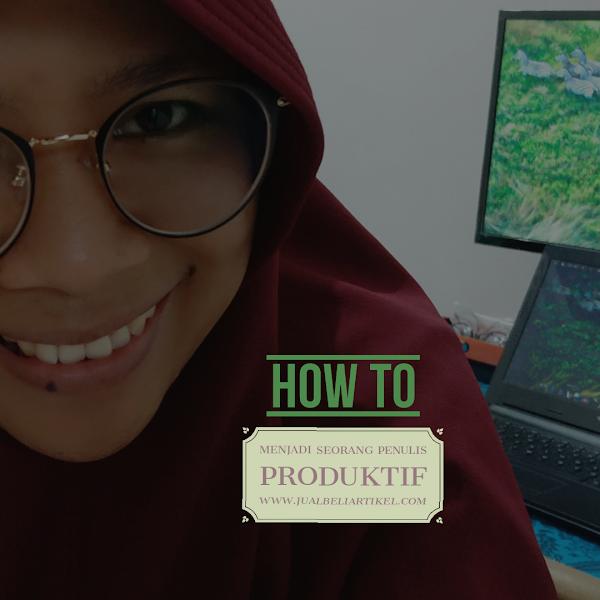 Cara Menjadi Penulis Artikel yang Selalu Produktif