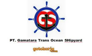 Lowongan Kerja PT. Gamatara Trans Ocean SHipyard
