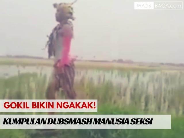 Video : Gokil Bikin Ngakak! Kumpulan Dubsmash Manusia Paling Seksi