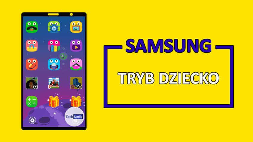 Co to jest tryb dziecko kids mode na urządzeniach Samsunga?