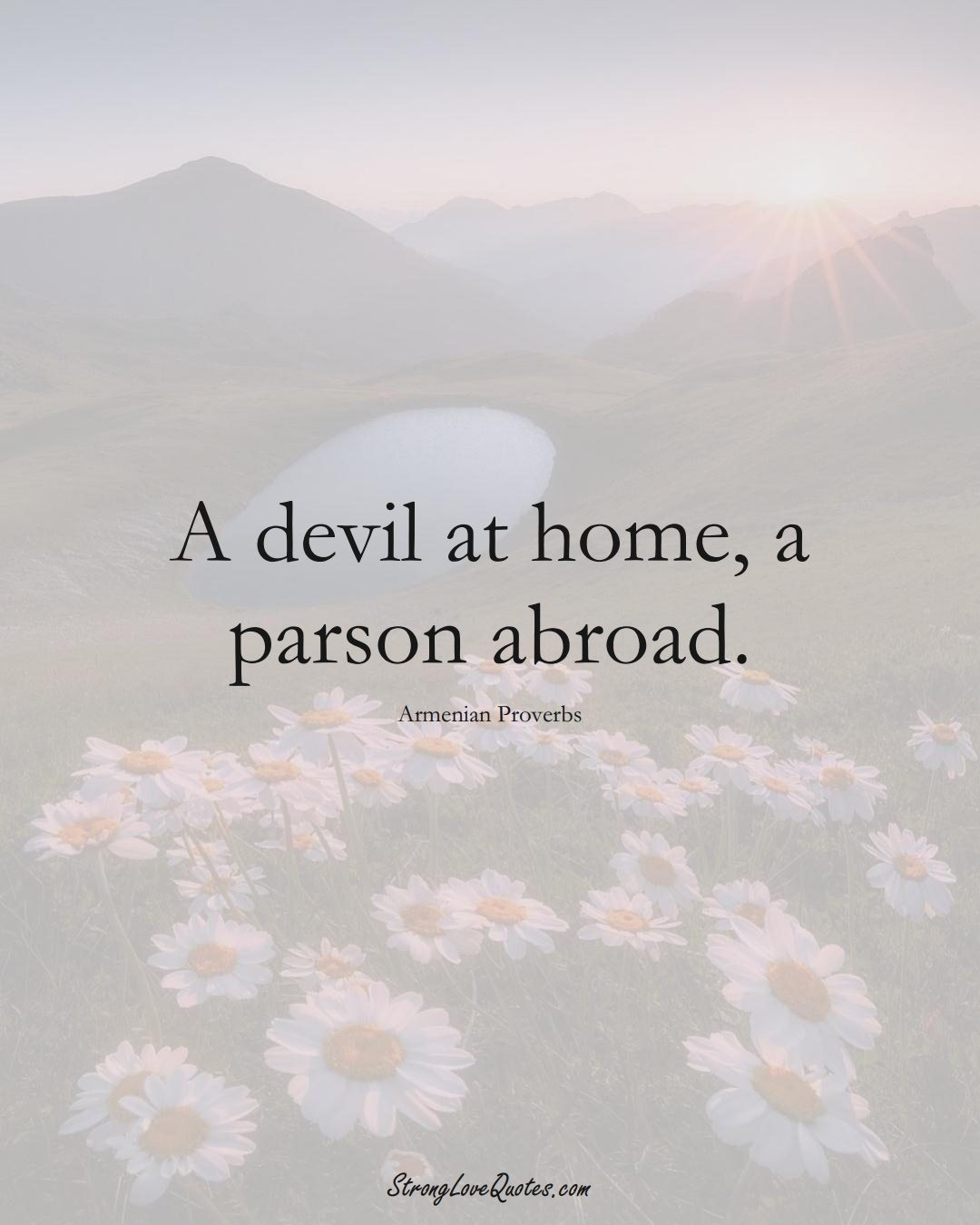 A devil at home, a parson abroad. (Armenian Sayings);  #AsianSayings