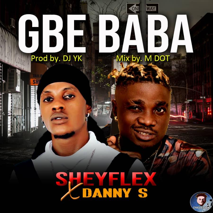 [Music] Sheyflex Ft. Danny S – Gbe Baba #Arewapublisize