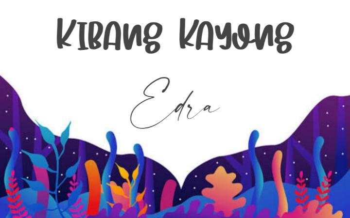 Lirik Kibang Kayong - Edra