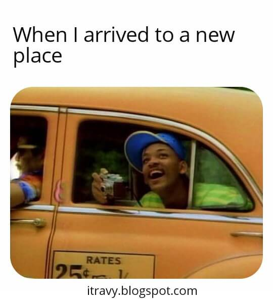 When you just arrive at your destination