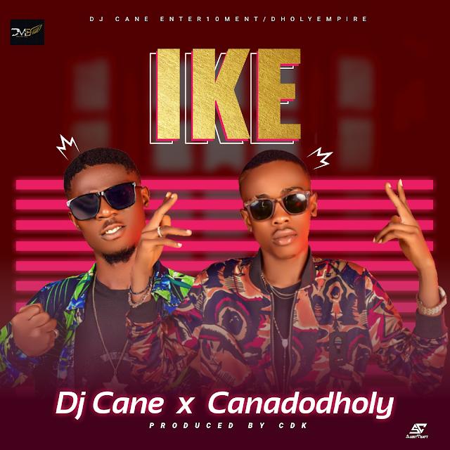 [MUSIC] Dj Cane x Canadodholy - Ike