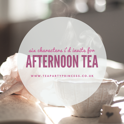 Six Characters I'd Love to Have Afternoon Tea With Six For Sunday