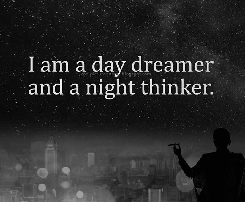 I Am A Day Dreamer And A Night Thinker Cool Picture Quotes