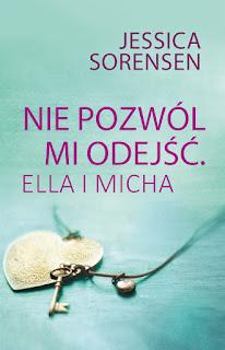 """#116 Recenzja książki """"Nie pozwól mi odejść. Ella i Micha"""" Jessici Sorensen"""