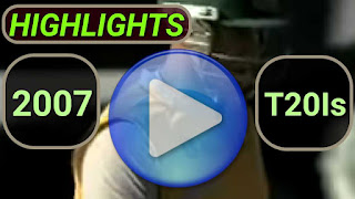 2007 T20I Cricket Matches Highlights Videos
