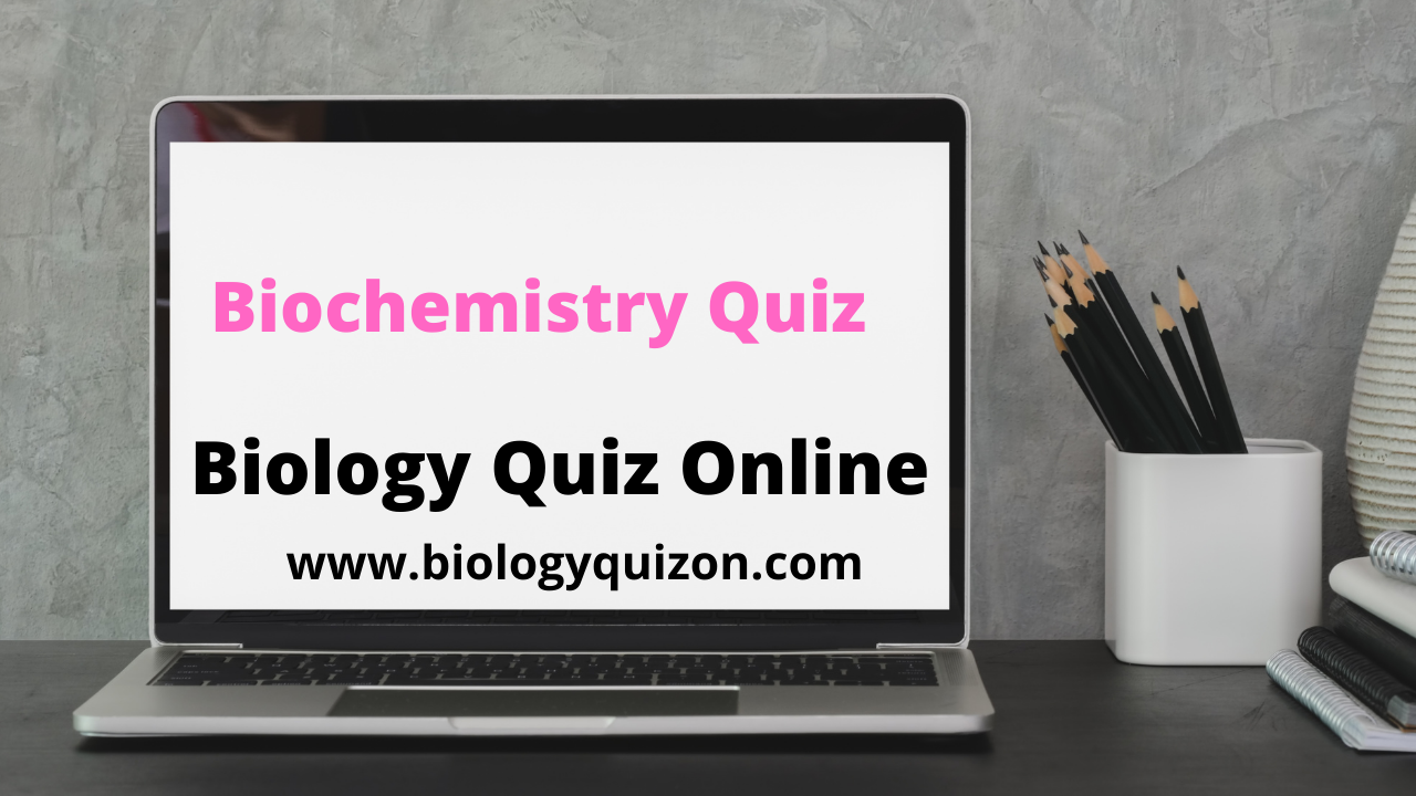 Biochemistry Quiz Questions    Biology Quiz Online