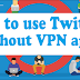 How to use Twitter without VPN installed