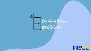 Cara Melihat Password Wifi di Hp Sendiri Dengan Mudah