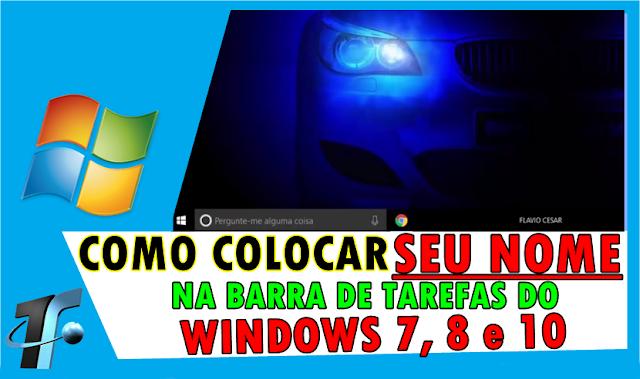 Como Colocar Seu Nome Na Barra De Tarefas Do Windows 7/8/10