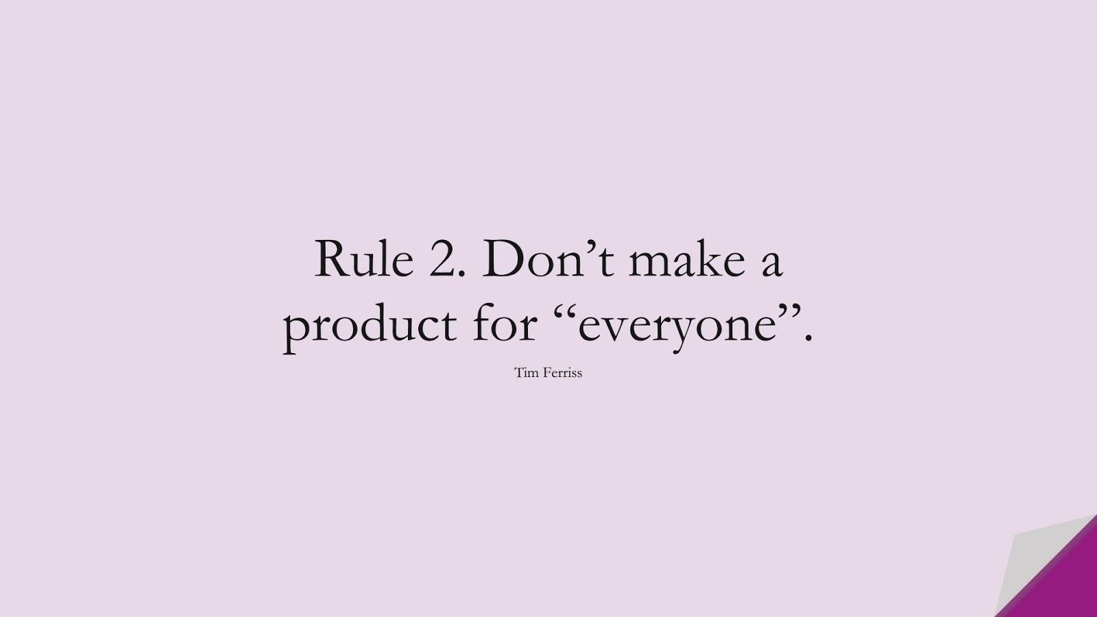 """Rule 2. Don't make a product for """"everyone"""". (Tim Ferriss);  #TimFerrissQuotes"""