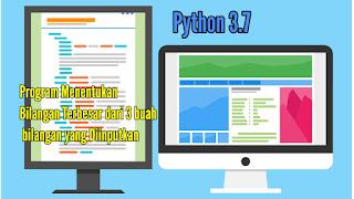 Program Menentukan Bilangan Terbesar Dari 3 Bilangan Yang Diinputkan Dengan Bahasa Python