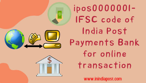 IPOS0000001- India Post Payments Bank IFSC code for online transation