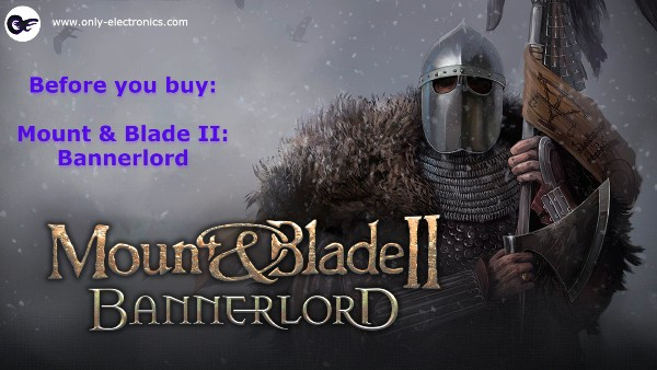 Before you buy: Mount & Blade II: Bannerlord