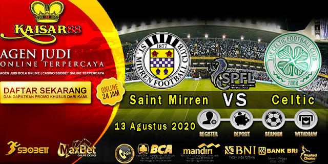 Prediksi Bola Terpercaya Liga  Scotland Saint Mirren vs Celtic 13 Agustus 2020