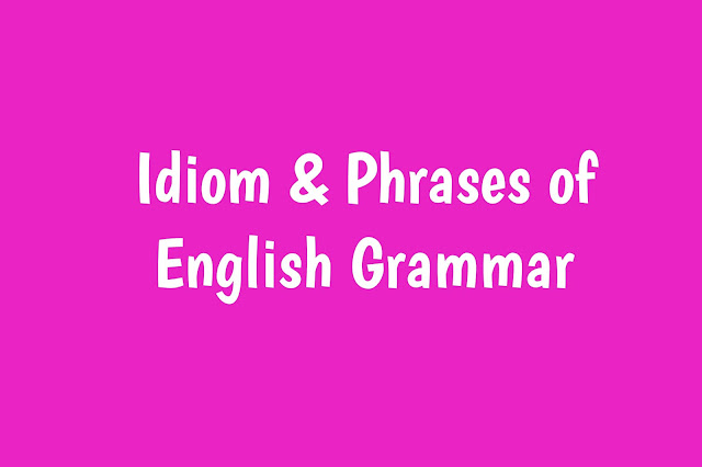 The  most useful Idioms and Idiomatic phrases & their Meaning