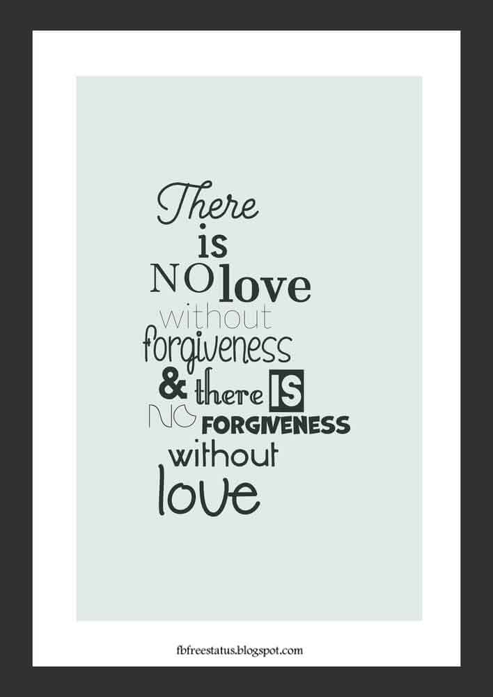 """There is no love without forgiveness, and there is no forgiveness without love."" - Bryant H. McGill quote"