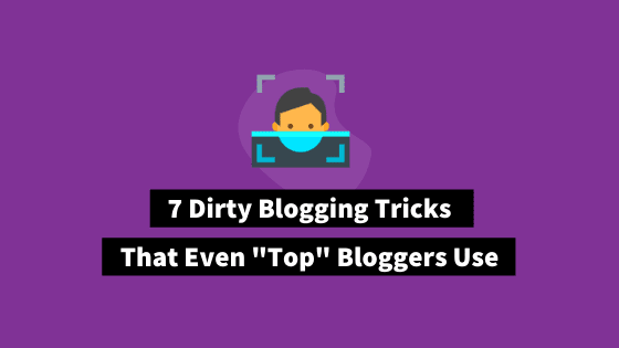Dirty blogging tricks and unethical practices top bloggers use to make money from blogging