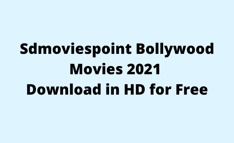 Sdmoviespoint Bollywood Movies 2021 Download in HD for Free
