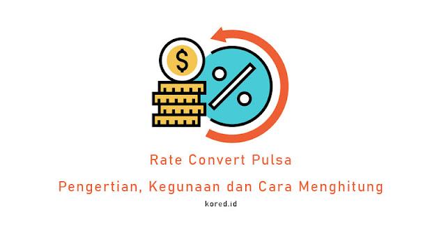 Rate Convert Pulsa : Pengertian, Kegunaan dan Cara Menghitungnya