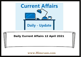 Daily Current Affairs 12 April 2021
