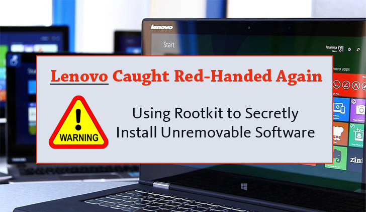 Lenovo Caught Using Rootkit to Secretly Install Unremovable Software