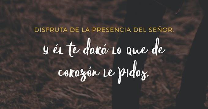 Disfruta de la presencia del Señor - Salmos 37:4