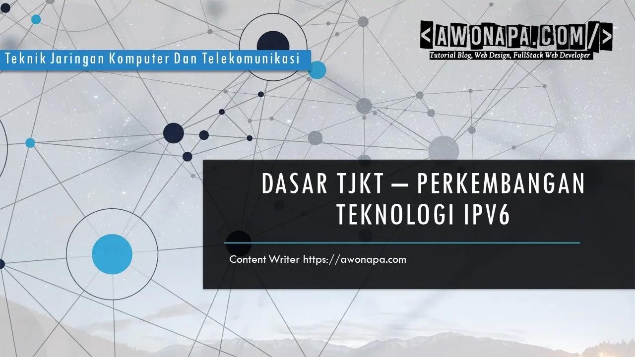 Dasar TJKT - Perkembangan Teknologi IPv6