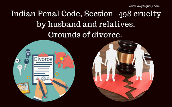 Indian Penal Code, Section- 498 cruelty by husband and relatives. Grounds of divorce.