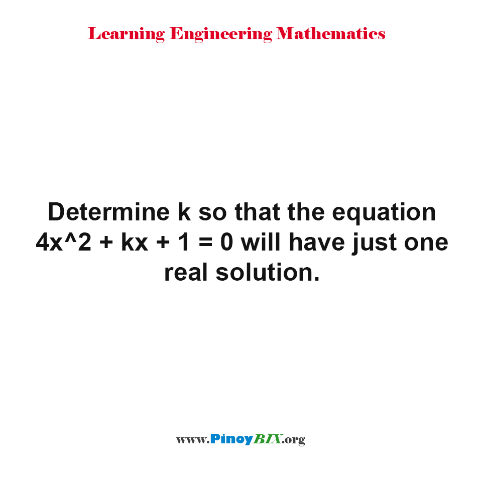 Determine k so that the equation 4x^2 + kx + 1 = 0 will have just one real solution.
