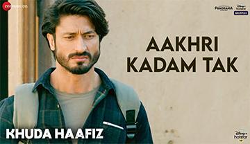 Aakhri Kadam Tak Song Lyrics and Video - Khuda Haafiz (2020) || Vidyut Jammwal, Shivaleeka Oberoi | Sonu Nigam