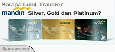 limit transfer mandiri silver gold platinum