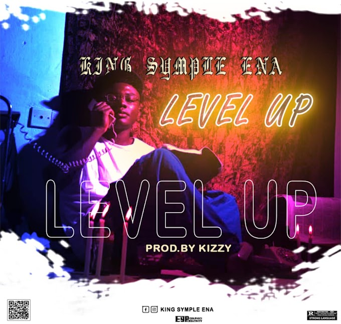 MUSIC: King Simple Ena - Level Up (Mixed by Kizzy)