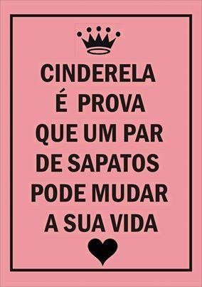 Frase do dia - A Cinderela é a prova que um par de sapatos pode mudar a vida de uma pessoa