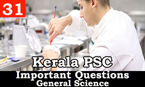 Kerala PSC - Important and Expected General Science Questions - 31