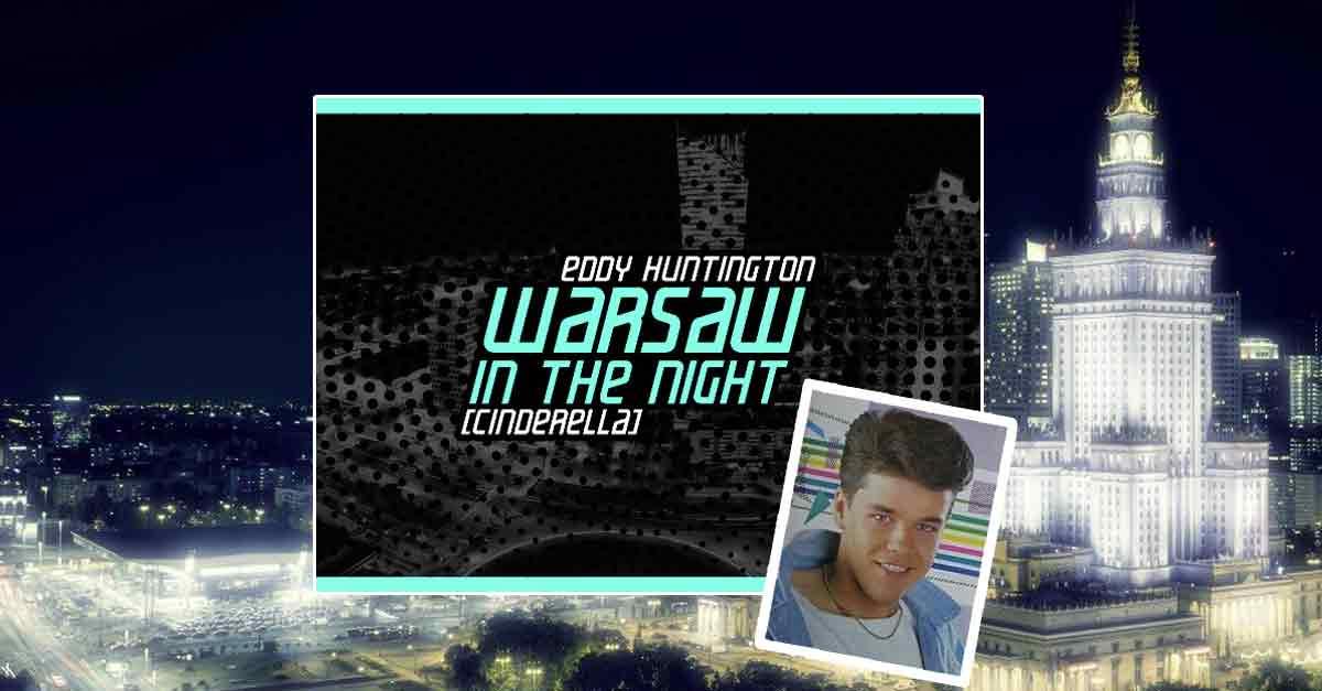 Warsaw in the night: canzone italo disco anni '80 di Eddy Huntington uscita nel 2010