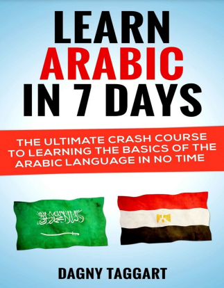 Arabic: Learn Arabic In 7 DAYS! : The Ultimate Crash Course to Learning the Basics of the Arabic Language In No Time