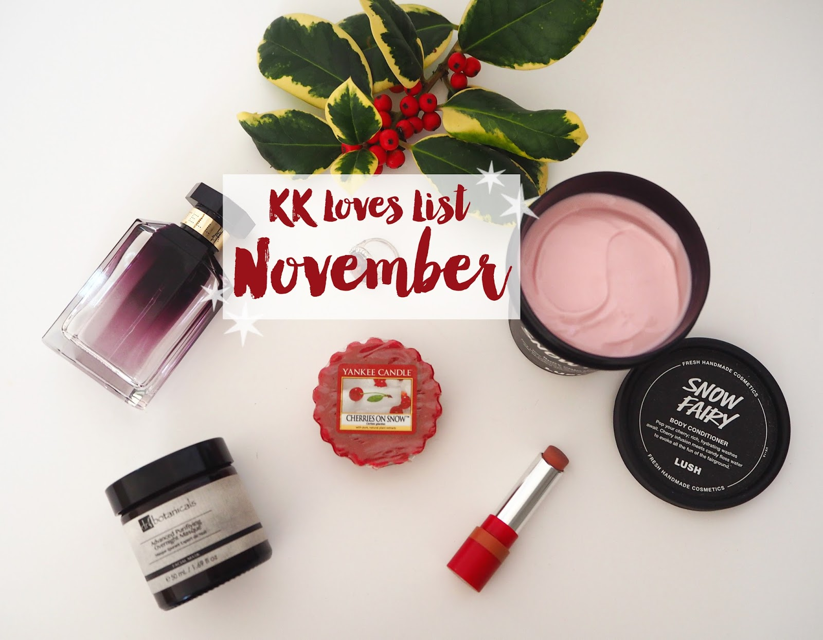 November Loves List, November Favourites, Katie Kirk Loves, Lush Cosmetics, Snow Fairy Body Conditioner, Stella McCartney Perfume, Dr Botanicals, Accessorize, Yankee Candle, Cherries on Snow, Rimmel London, Matte Lipstick, Rimmel Trendsetter, Skincare, UK Blogger, Christmas Canvas