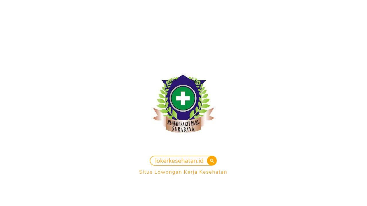 Rekrutmen Tenaga Kesehatan dan Non Kesehatan RS Paru Surabaya 2021