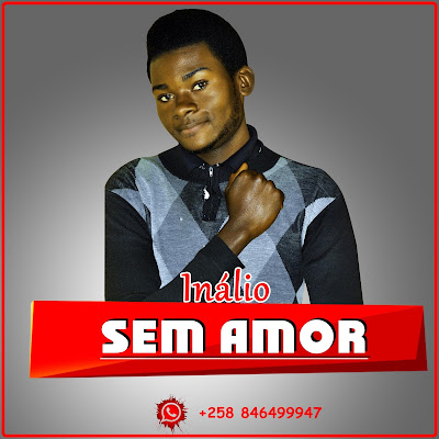 Inálio - Sem Amor (Prod. Granda Music Studio) 2019 | Download Mp3