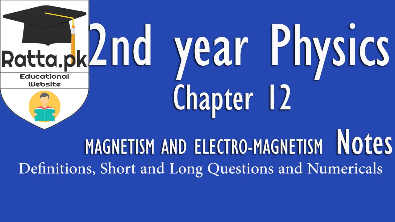 2nd Year Physics Chapter 14 MAGNETISM AND ELECTRO-MAGNETISM Notes| Definition,Short & Long Questions Numerical.