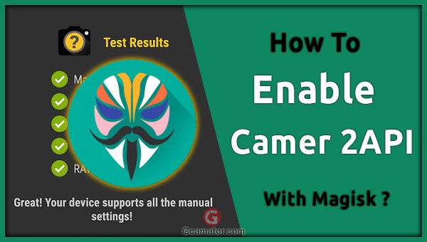 Enable Camera2 API Magisk