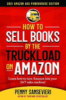How to Sell Books by the Truckload on Amazon - Updated 2021 Edition: 2021 Amazon Ads Powerhouse Edition by Penny C. Sansevieri