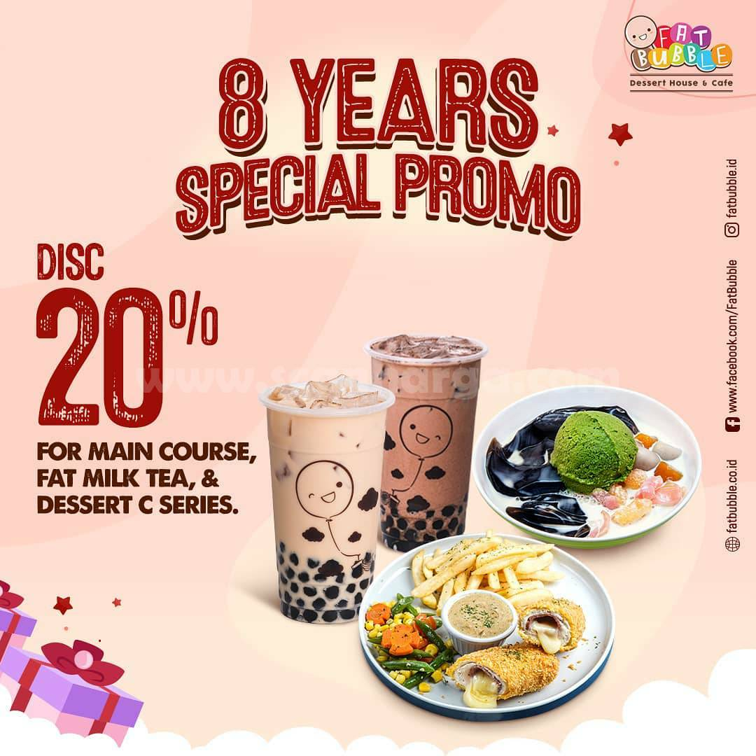 Fat Bubble 8 Years Spesial Promo Disc 20% All Main Course, Fat Milk Tea & Dessert C series*