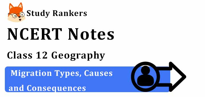 Chapter 2 Migration Types, Causes and Consequences Class 12 Geography Notes
