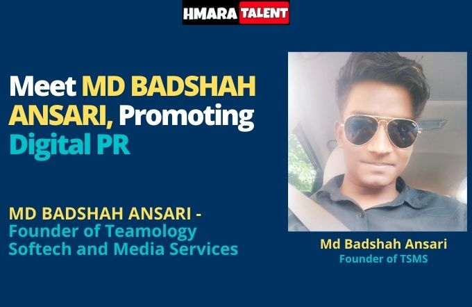 Meet Md Badshah Ansari | Who is Promoting Digital PR | Founder of Teamology Softech And Media Services Pvt Ltd | Hmaratalent